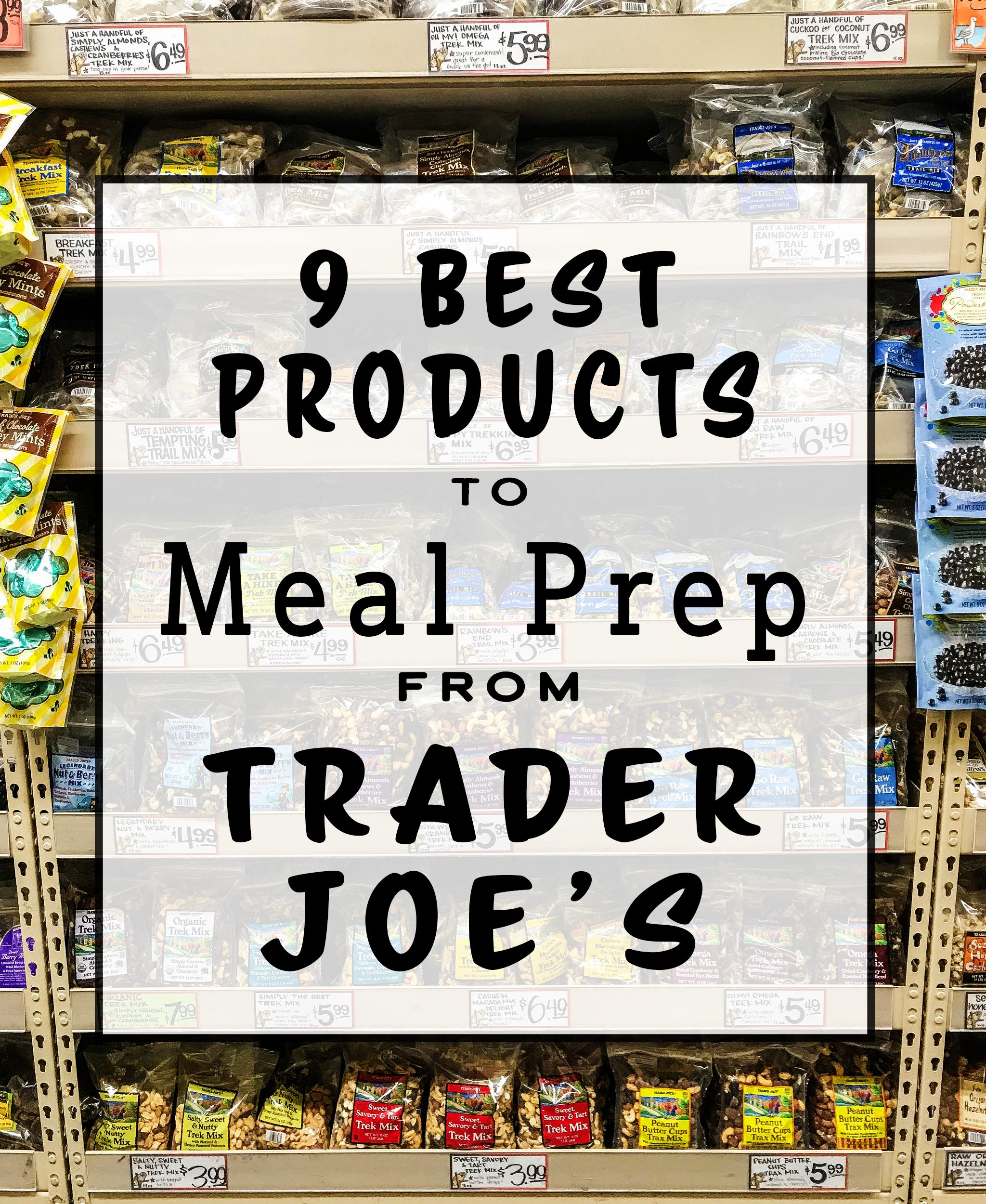 Here are the 9 Best Products to Meal Prep from Trader Joe's, plus meal ideas to give you a great starting place on your weekly meal plan!